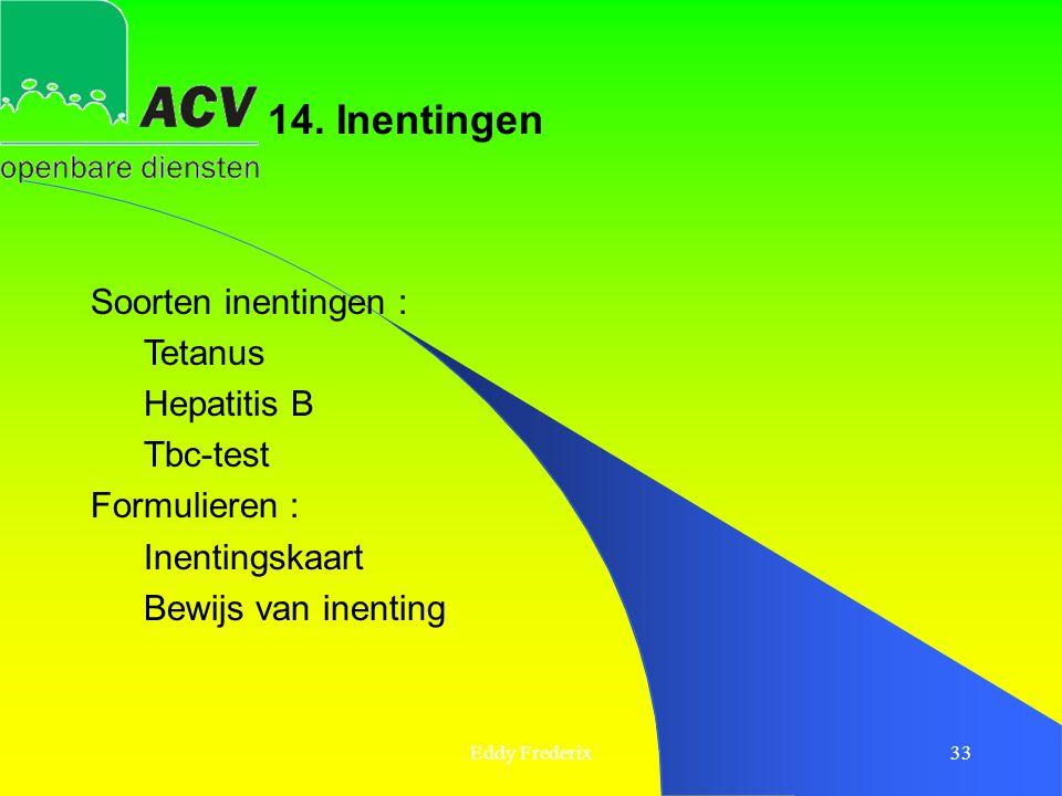 14. Inentingen Soorten inentingen : Tetanus Hepatitis B Tbc-test