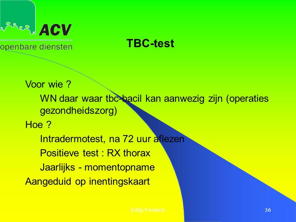 TBC-test Voor wie WN daar waar tbc-bacil kan aanwezig zijn (operaties gezondheidszorg) Hoe Intradermotest, na 72 uur aflezen.