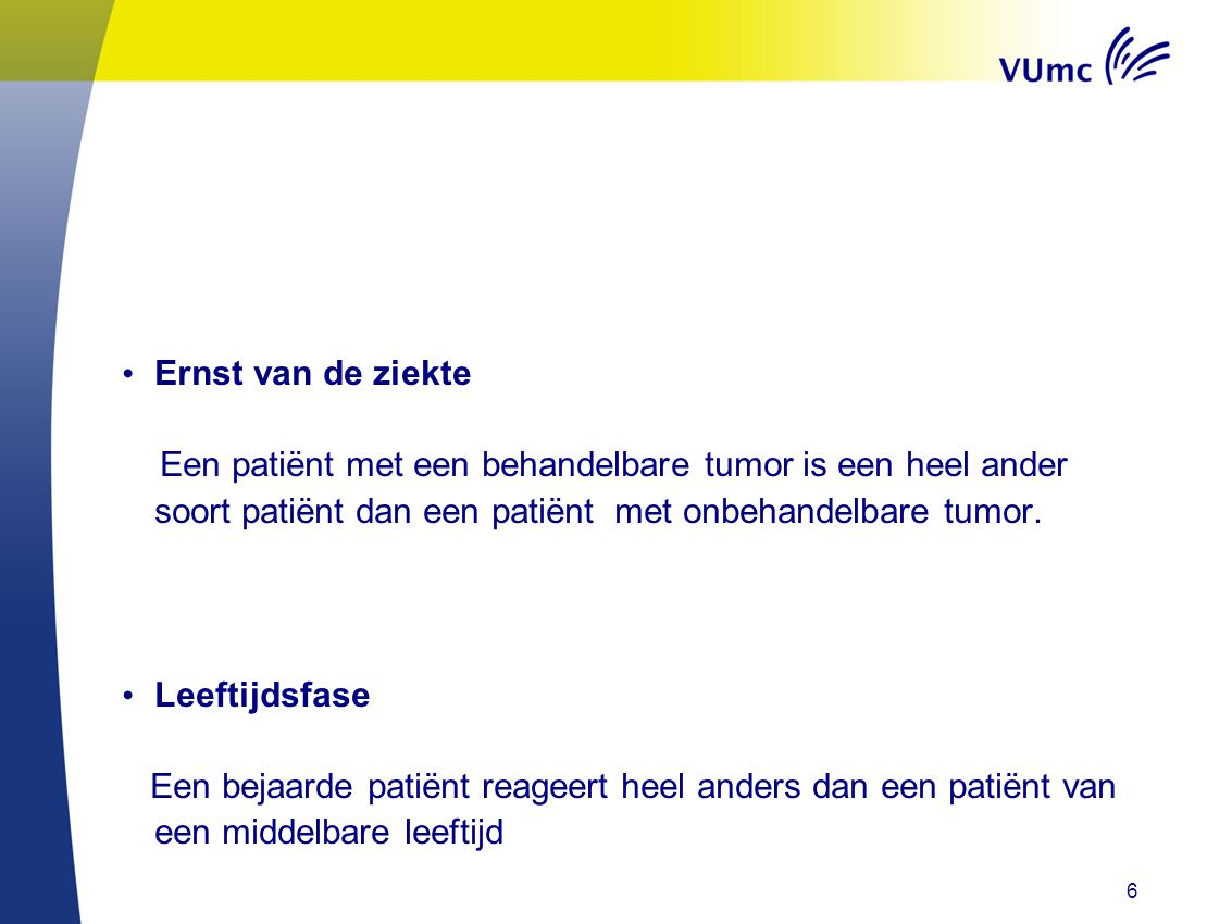 Ernst van de ziekte Een patiënt met een behandelbare tumor is een heel ander soort patiënt dan een patiënt met onbehandelbare tumor.