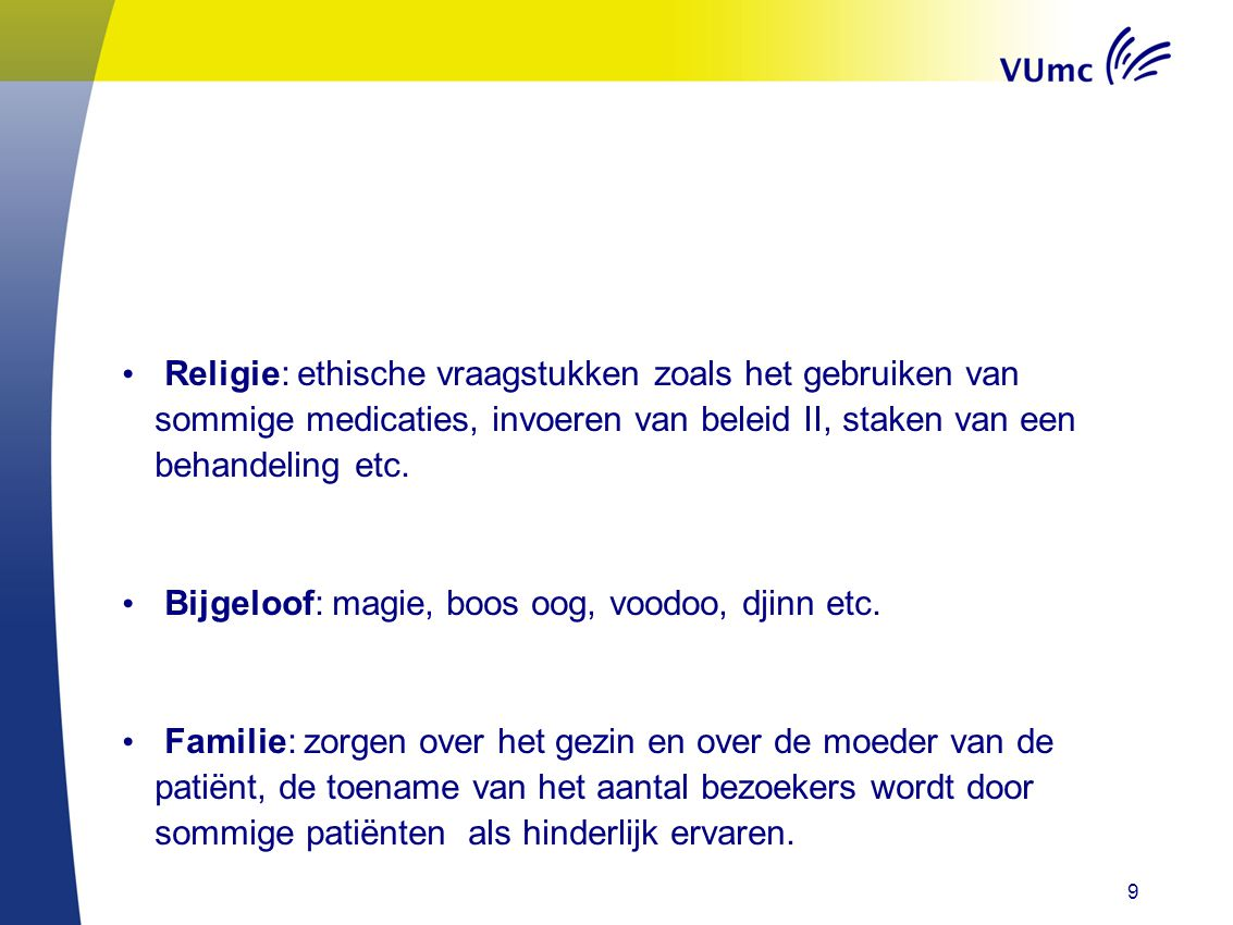Religie: ethische vraagstukken zoals het gebruiken van sommige medicaties, invoeren van beleid II, staken van een behandeling etc.