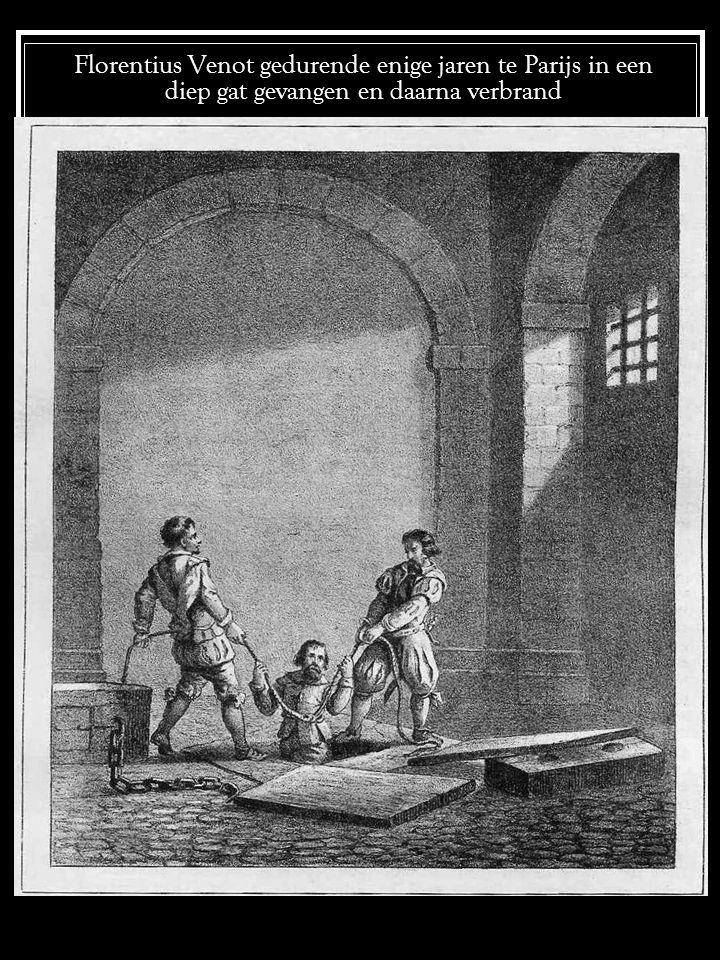 Florentius Venot gedurende enige jaren te Parijs in een diep gat gevangen en daarna verbrand