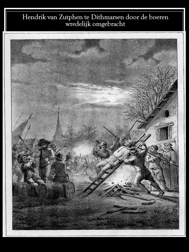 Hendrik van Zutphen te Dithmarsen door de boeren wredelijk omgebracht