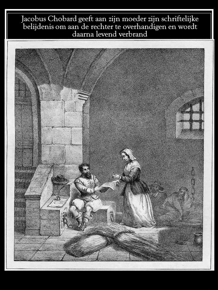 Jacobus Chobard geeft aan zijn moeder zijn schriftelijke belijdenis om aan de rechter te overhandigen en wordt daarna levend verbrand