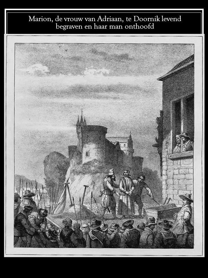 Marion, de vrouw van Adriaan, te Doornik levend begraven en haar man onthoofd