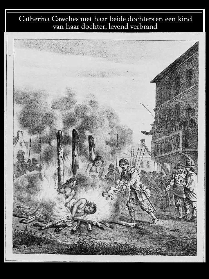 Catherina Cawches met haar beide dochters en een kind van haar dochter, levend verbrand
