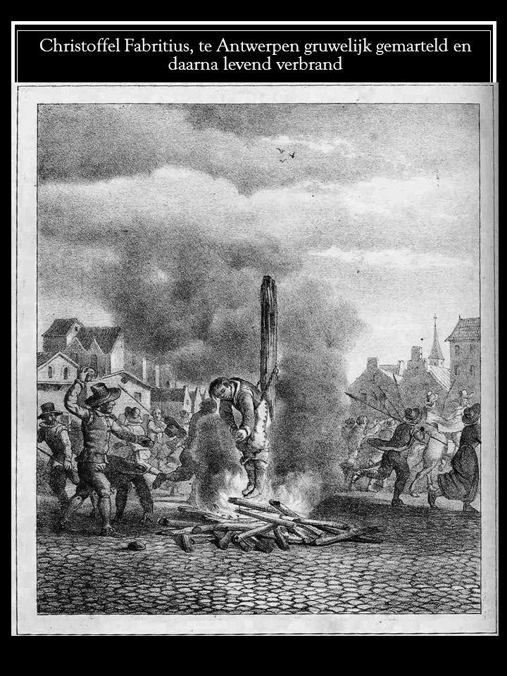 Christoffel Fabritius, te Antwerpen gruwelijk gemarteld en daarna levend verbrand