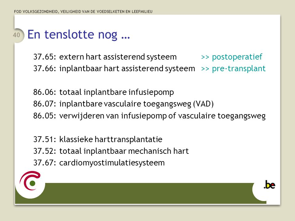 En tenslotte nog … 37.65: extern hart assisterend systeem >> postoperatief. 37.66: inplantbaar hart assisterend systeem >> pre-transplant.