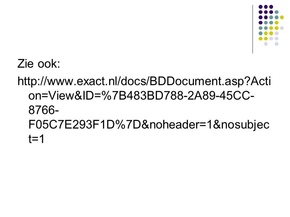 Zie ook: http://www.exact.nl/docs/BDDocument.asp Action=View&ID=%7B483BD788-2A89-45CC-8766-F05C7E293F1D%7D&noheader=1&nosubject=1.
