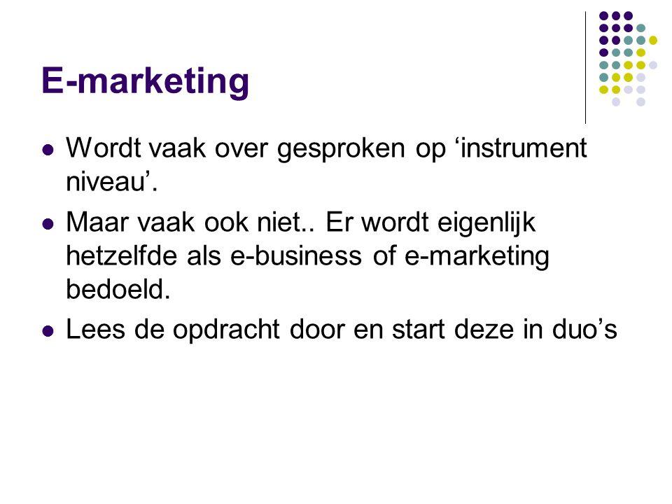 E-marketing Wordt vaak over gesproken op 'instrument niveau'.