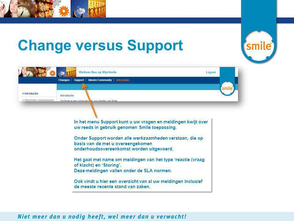 Change versus Support In het menu Support kunt u uw vragen en meldingen kwijt over uw reeds in gebruik genomen Smile toepassing.