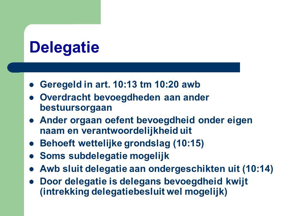 Delegatie Geregeld in art. 10:13 tm 10:20 awb