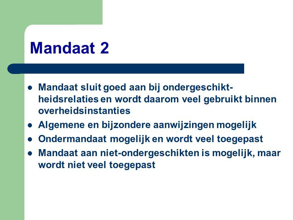 Mandaat 2 Mandaat sluit goed aan bij ondergeschikt-heidsrelaties en wordt daarom veel gebruikt binnen overheidsinstanties.