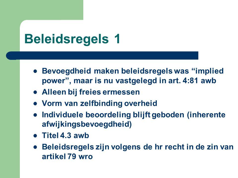 Beleidsregels 1 Bevoegdheid maken beleidsregels was implied power , maar is nu vastgelegd in art. 4:81 awb.