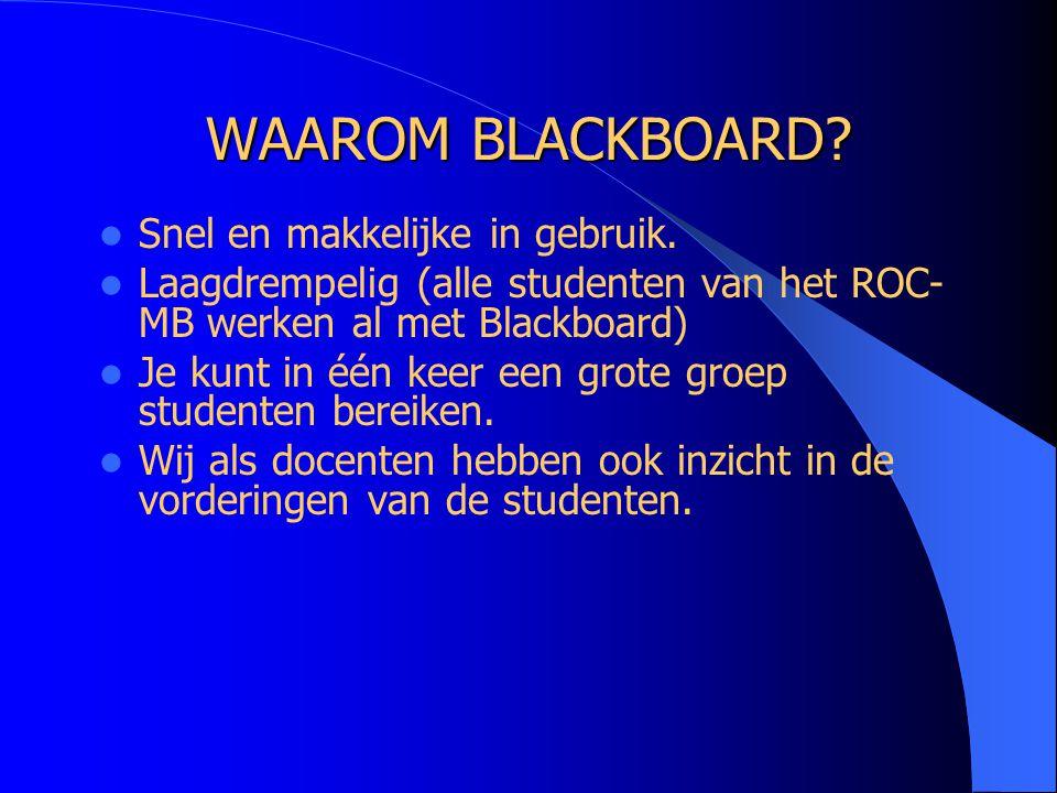 WAAROM BLACKBOARD Snel en makkelijke in gebruik.