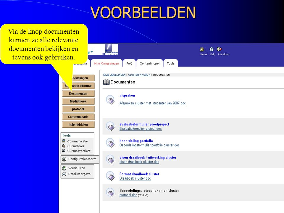 VOORBEELDEN Via de knop documenten kunnen ze alle relevante documenten bekijken en tevens ook gebruiken.