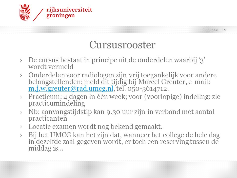 Cursusrooster De cursus bestaat in principe uit de onderdelen waarbij '3' wordt vermeld.