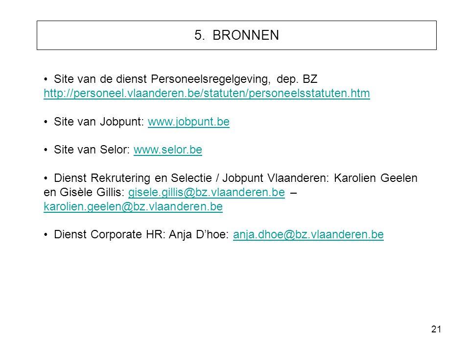 5. BRONNEN Site van de dienst Personeelsregelgeving, dep. BZ http://personeel.vlaanderen.be/statuten/personeelsstatuten.htm.