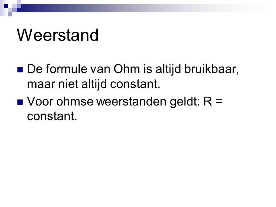Weerstand De formule van Ohm is altijd bruikbaar, maar niet altijd constant.