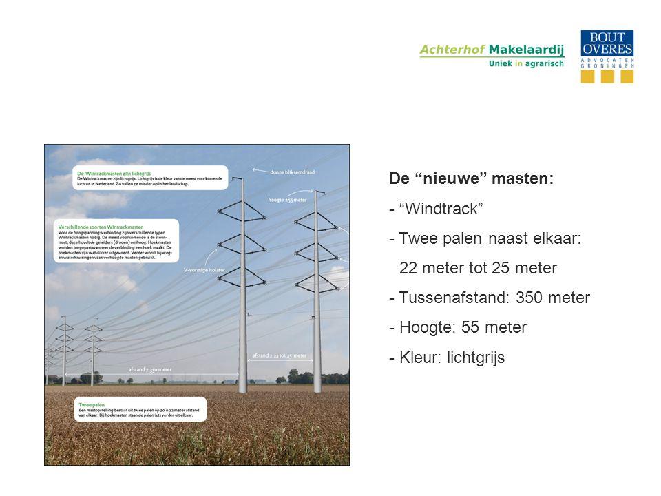 De nieuwe masten: - Windtrack Twee palen naast elkaar: 22 meter tot 25 meter. Tussenafstand: 350 meter.