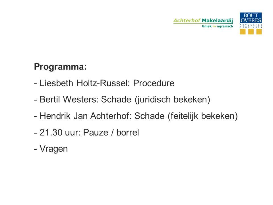 Programma: Liesbeth Holtz-Russel: Procedure. Bertil Westers: Schade (juridisch bekeken) Hendrik Jan Achterhof: Schade (feitelijk bekeken)