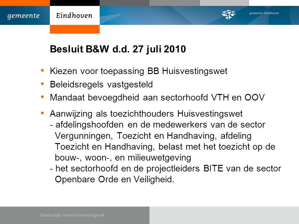 Besluit B&W d.d. 27 juli 2010 Kiezen voor toepassing BB Huisvestingswet. Beleidsregels vastgesteld.