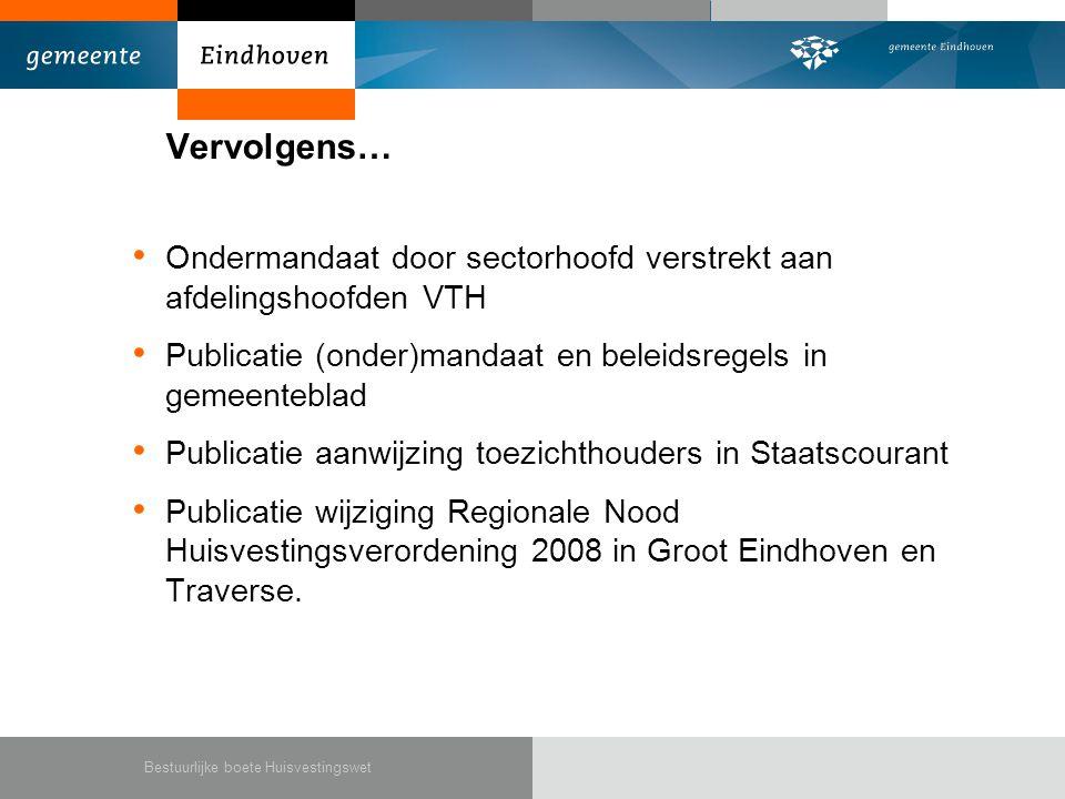 Vervolgens… Ondermandaat door sectorhoofd verstrekt aan afdelingshoofden VTH. Publicatie (onder)mandaat en beleidsregels in gemeenteblad.