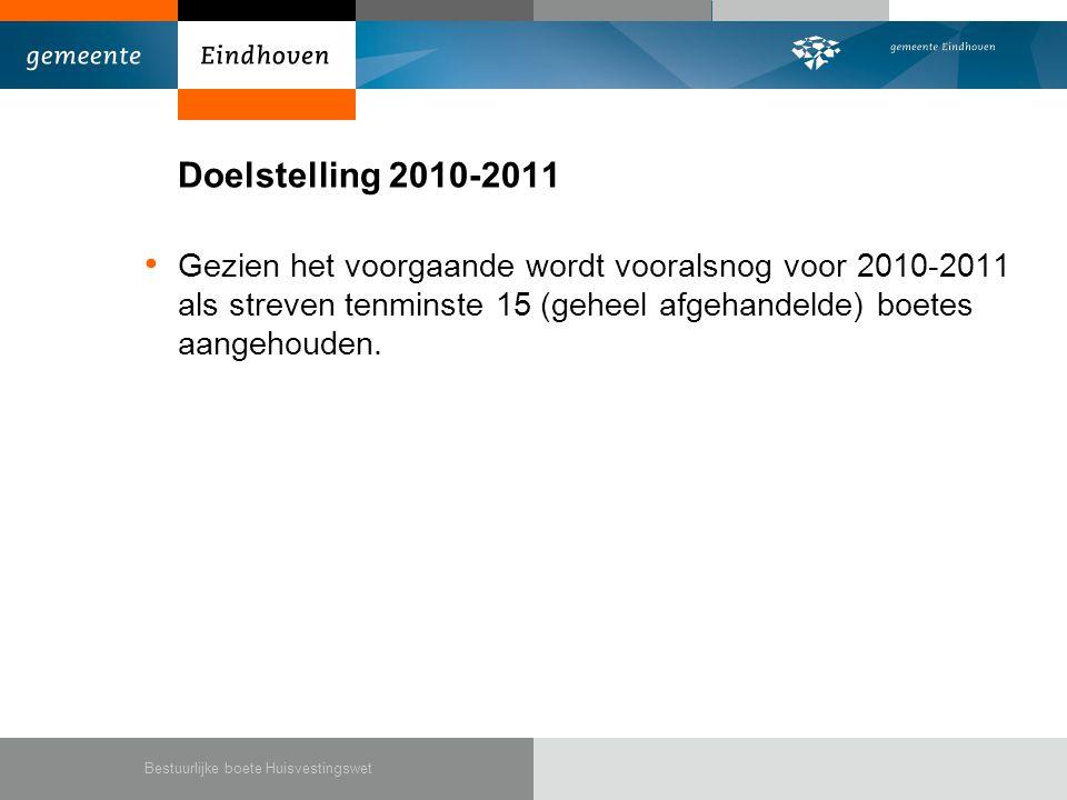 Doelstelling 2010-2011 Gezien het voorgaande wordt vooralsnog voor 2010-2011 als streven tenminste 15 (geheel afgehandelde) boetes aangehouden.