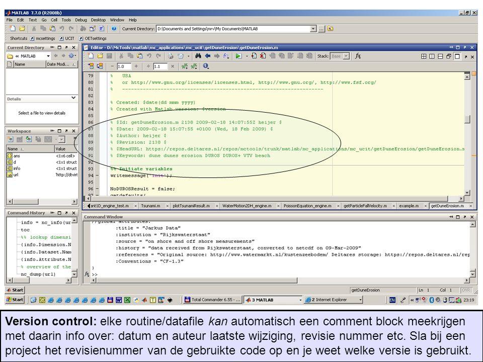 Version control: elke routine/datafile kan automatisch een comment block meekrijgen met daarin info over: datum en auteur laatste wijziging, revisie nummer etc.