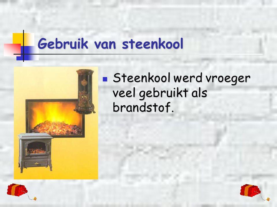 Gebruik van steenkool Steenkool werd vroeger veel gebruikt als brandstof.