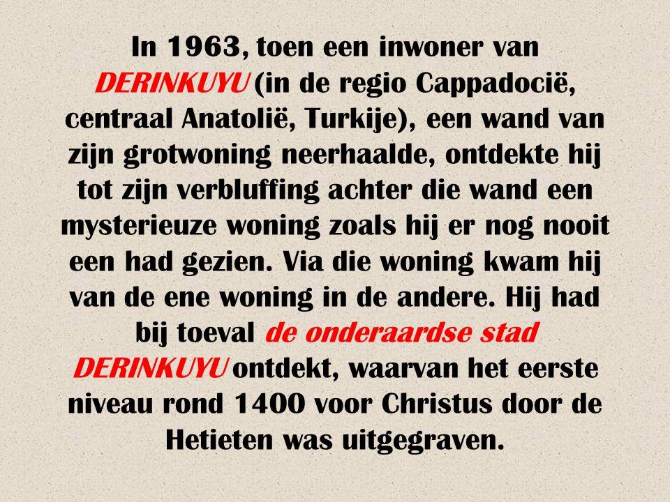In 1963, toen een inwoner van DERINKUYU (in de regio Cappadocië, centraal Anatolië, Turkije), een wand van zijn grotwoning neerhaalde, ontdekte hij tot zijn verbluffing achter die wand een mysterieuze woning zoals hij er nog nooit een had gezien.