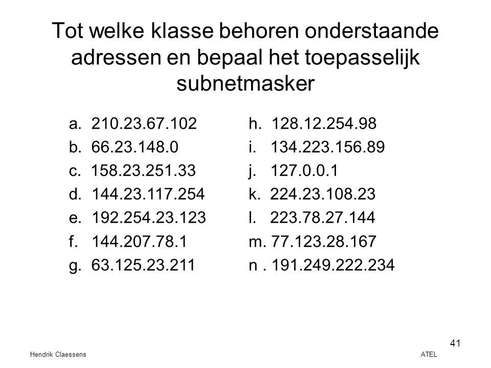 Tot welke klasse behoren onderstaande adressen en bepaal het toepasselijk subnetmasker