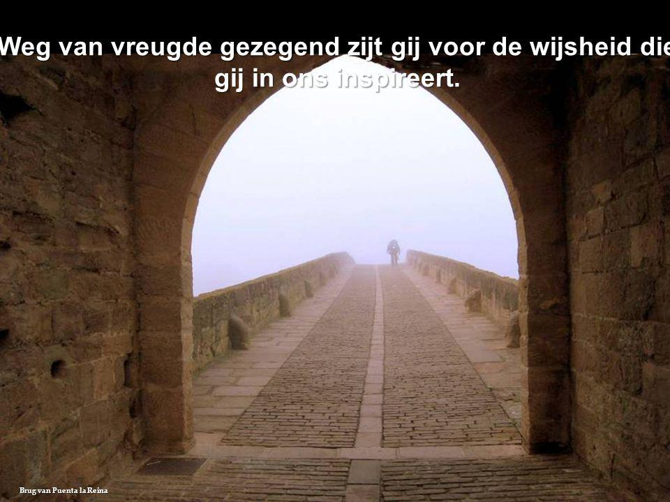 Weg van vreugde gezegend zijt gij voor de wijsheid die gij in ons inspireert.