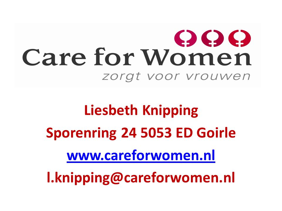 Liesbeth Knipping Sporenring 24 5053 ED Goirle www.careforwomen.nl l.knipping@careforwomen.nl