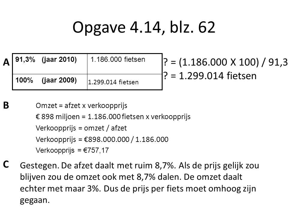Opgave 4.14, blz. 62 A. 91,3% (jaar 2010) 1.186.000 fietsen. 100% (jaar 2009) = (1.186.000 X 100) / 91,3.