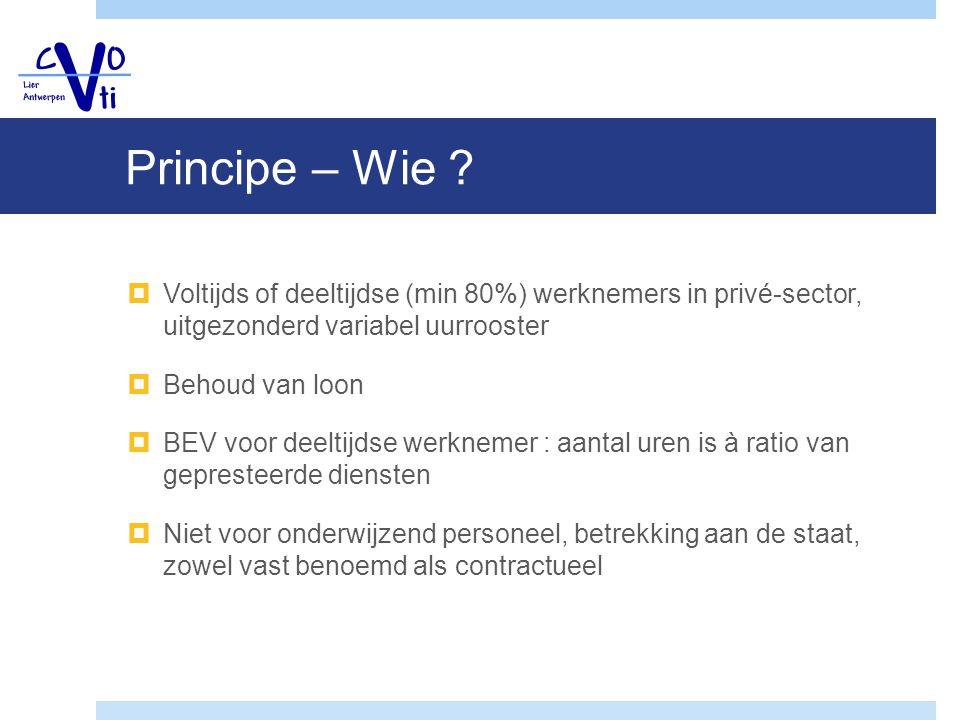 Principe – Wie Voltijds of deeltijdse (min 80%) werknemers in privé-sector, uitgezonderd variabel uurrooster.