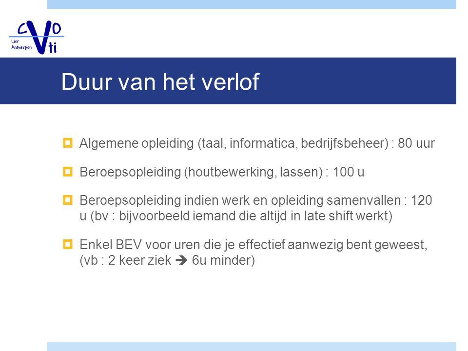 Duur van het verlof Algemene opleiding (taal, informatica, bedrijfsbeheer) : 80 uur. Beroepsopleiding (houtbewerking, lassen) : 100 u.