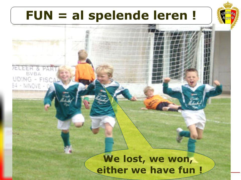 FUN = al spelende leren ! We lost, we won, either we have fun !