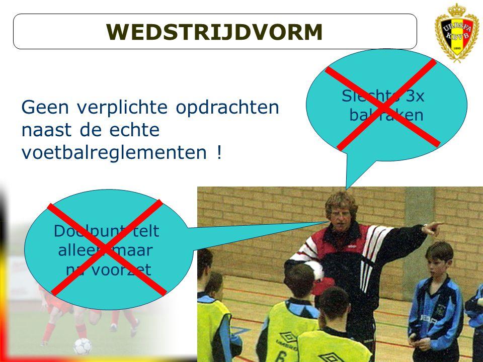 WEDSTRIJDVORM Slechts 3x. bal raken. Geen verplichte opdrachten naast de echte voetbalreglementen !