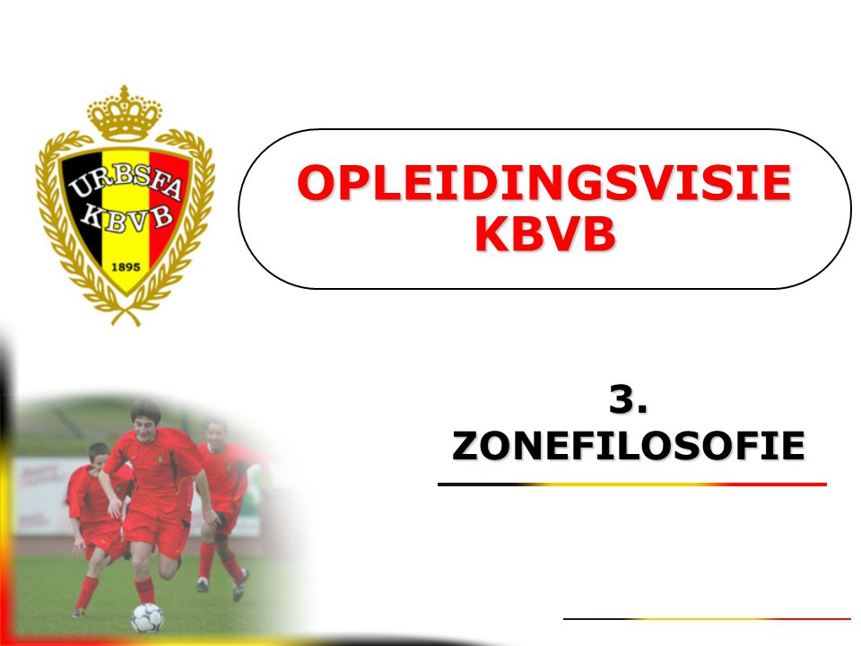 OPLEIDINGSVISIE KBVB 3. ZONEFILOSOFIE
