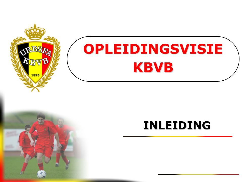 OPLEIDINGSVISIE KBVB INLEIDING