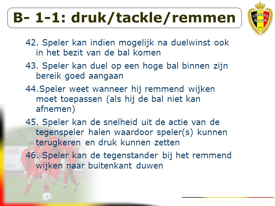 B- 1-1: druk/tackle/remmen