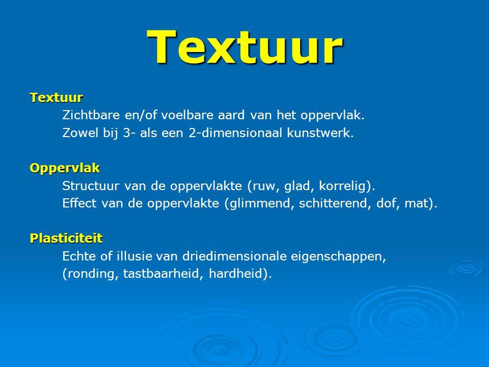 Textuur Textuur Zichtbare en/of voelbare aard van het oppervlak.
