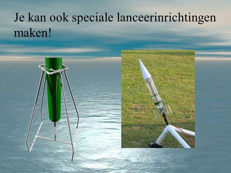 Je kan ook speciale lanceerinrichtingen maken!