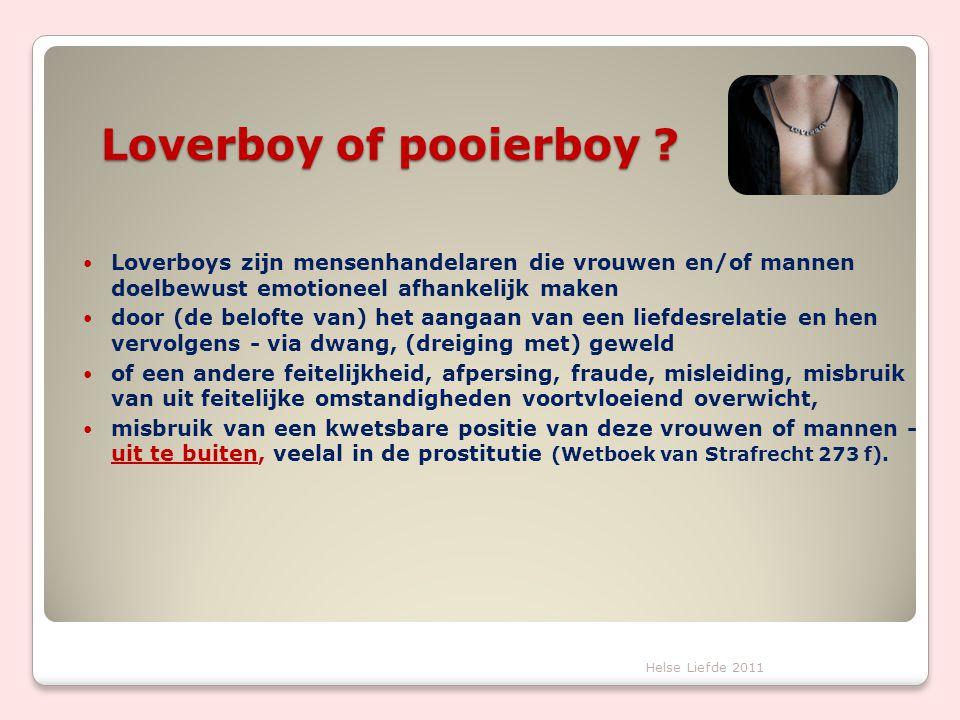 Loverboy of pooierboy Loverboys zijn mensenhandelaren die vrouwen en/of mannen doelbewust emotioneel afhankelijk maken.