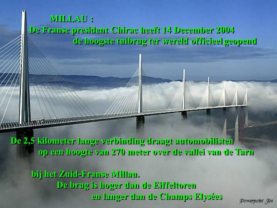 MILLAU : De Franse president Chirac heeft 14 December 2004. de hoogste tuibrug ter wereld officieel geopend.