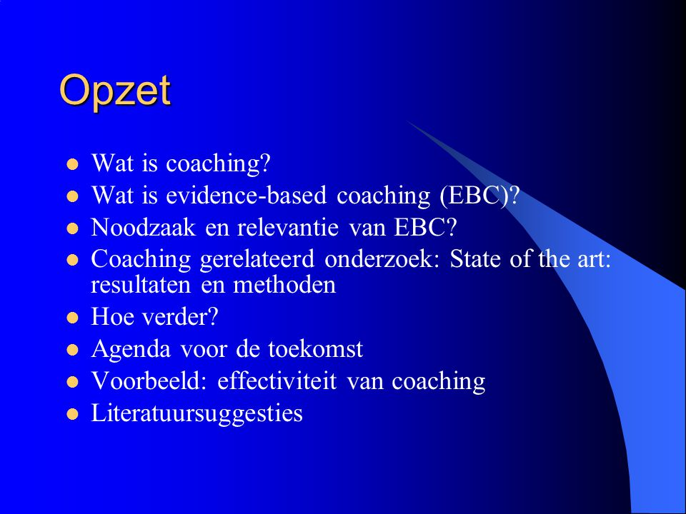 Opzet Wat is coaching Wat is evidence-based coaching (EBC)