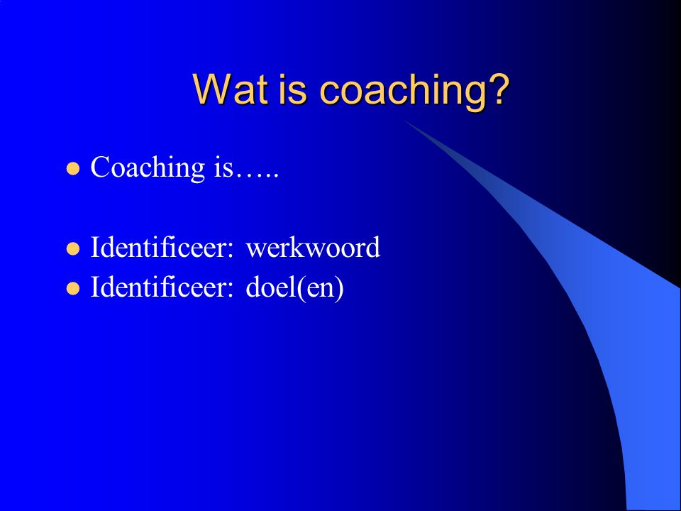 Wat is coaching Coaching is….. Identificeer: werkwoord