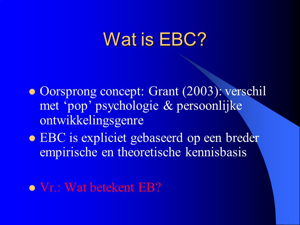 Wat is EBC Oorsprong concept: Grant (2003): verschil met 'pop' psychologie & persoonlijke ontwikkelingsgenre.