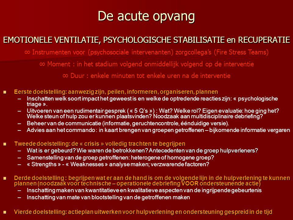 De acute opvang EMOTIONELE VENTILATIE, PSYCHOLOGISCHE STABILISATIE en RECUPERATIE
