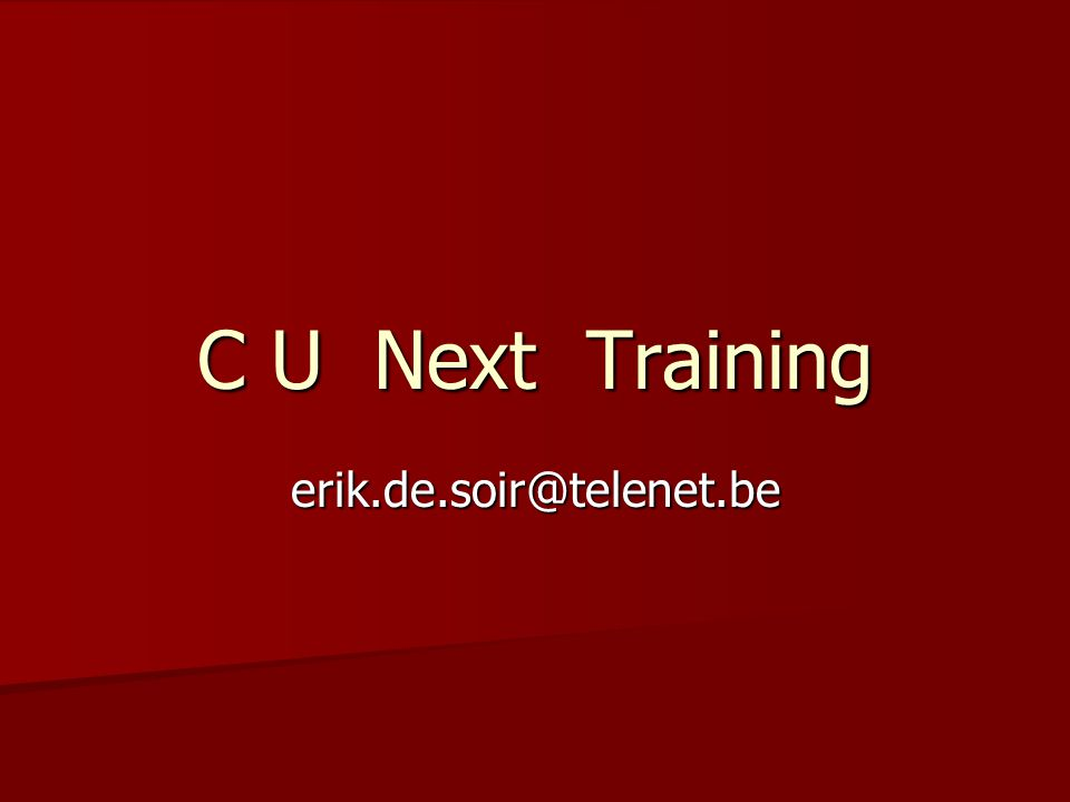 C U Next Training erik.de.soir@telenet.be